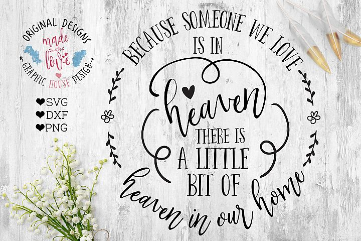 Because Someone We love is in Heaven There is a Little Bit of Heaven in Our Home Cut File  (SVG, DXF, PNG)