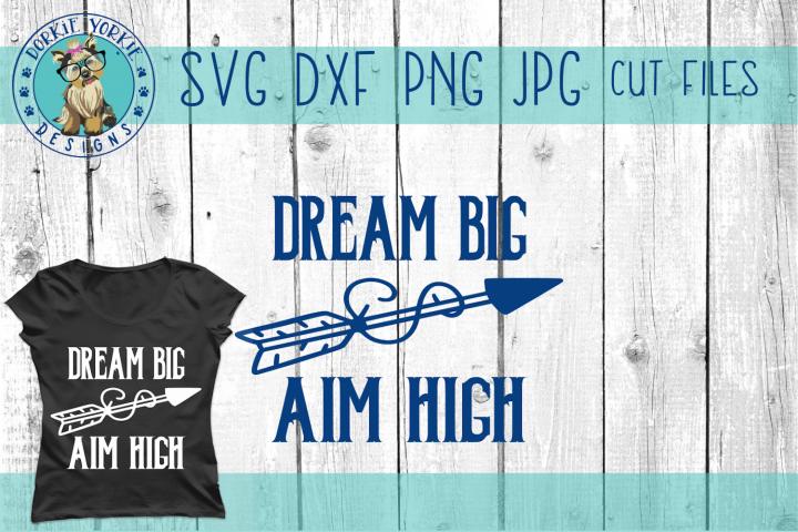 Dream Big - Aim High - Arrow - SVG Cut File