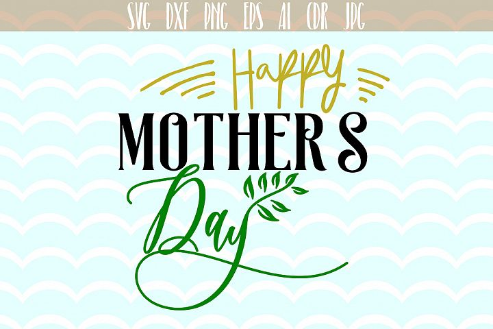 Happy Mothers Day, Mothers Day phrases  optimism, positive, Cut File, Fun phrases, Slogan, Ai, Eps, Dxf, Png, Jpg.