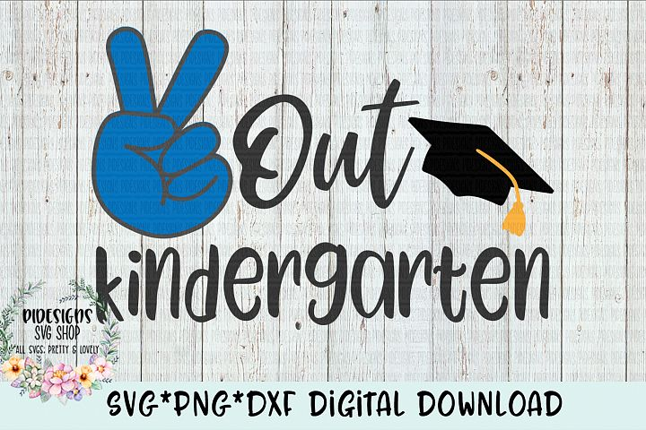Peace Out Kindergarten SVG*PNG*DXF Digital Download