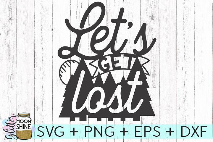 Lets Get Lost SVG DXF PNG EPS Cutting File
