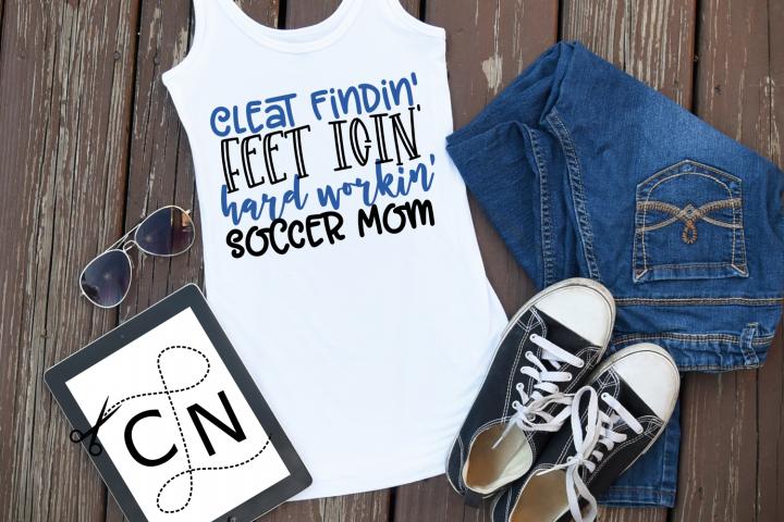 Soccer Mom - Cleat Findin Feet Icin Hard Workin