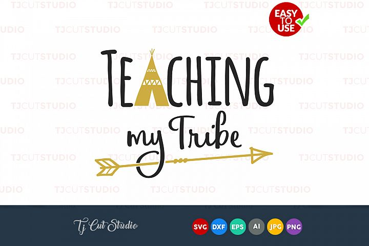 Teaching my Tribe, teacher tribe svg, teacher svg, Files for Silhouette Cameo or Cricut, Commercial & Personal Use.