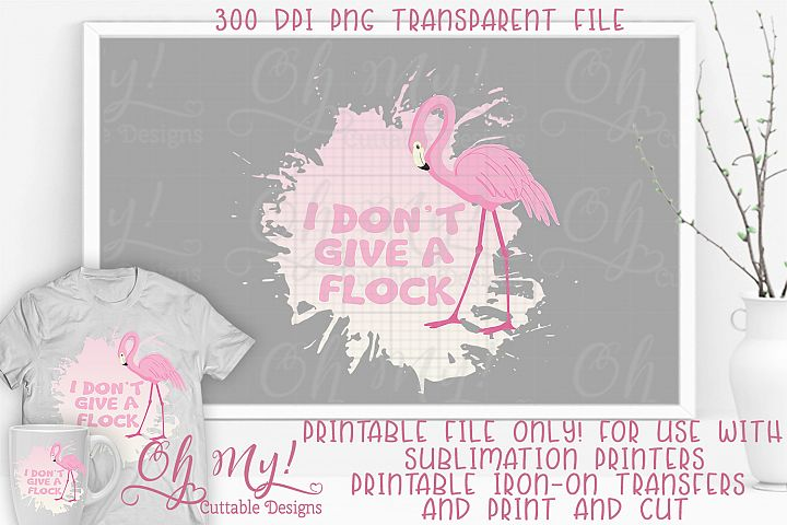 I Dont Give A Flock PNG Print/Cut Sublimation