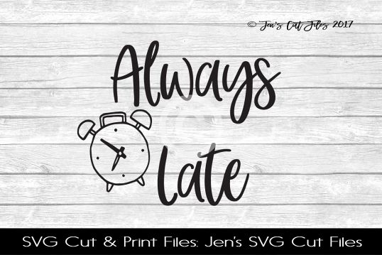 Always Late SVG Cut File