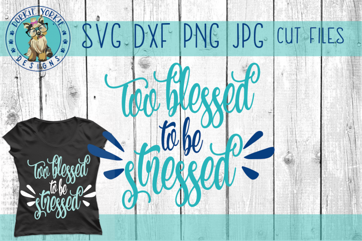 Too Blessed To Be Stressed - SVG Cut File