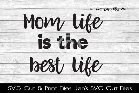 Mom Life Is The Best Life SVG Cut File