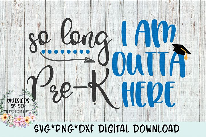 So Long Pre K I Am Outta Here SVG*PNG*DXF Digital Download