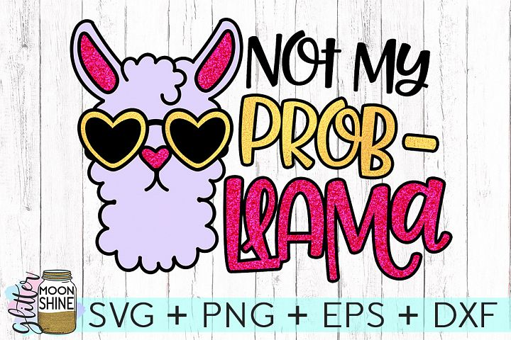 Not My Probllama SVG DXF PNG EPS Cutting Files