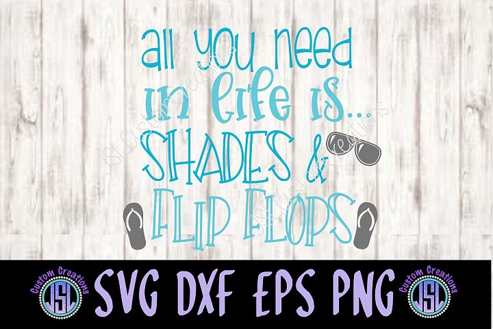 All You Need in Life is Shades & Flip Flops SVG EPS DXF PNG Digital Download