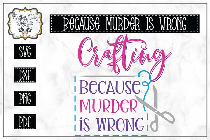Crafting Because Murder is Wrong SVG