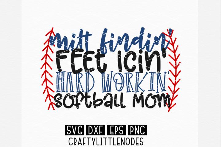 Mitt Findin Feet Icin Hard Workin softball Mom