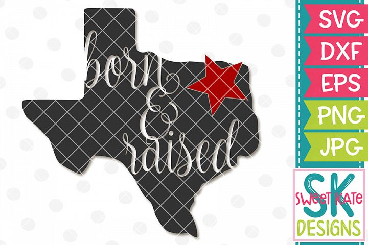 Texas Born & Raised SVG DXF EPS PNG JPG