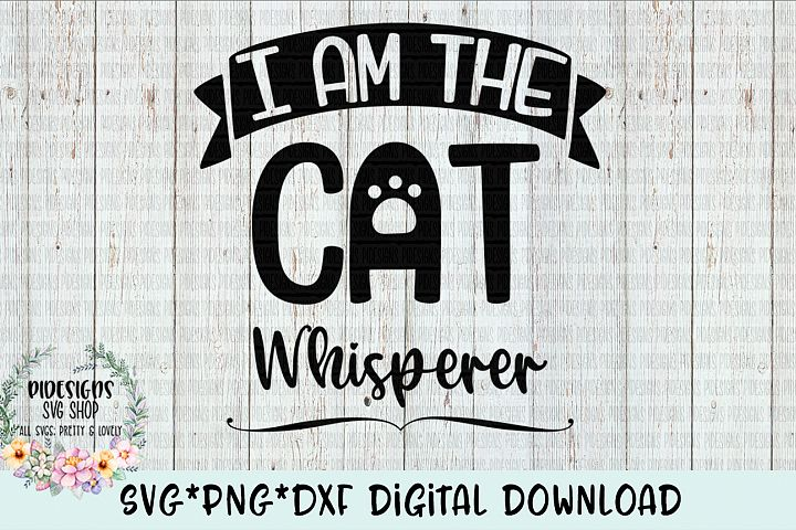 I Am The Cat Whisperer SVG*PNG*DXF Digital Download