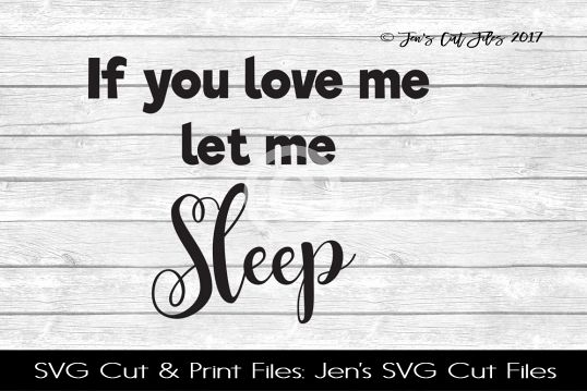 If You Love Me Let Me Sleep SVG Cut File