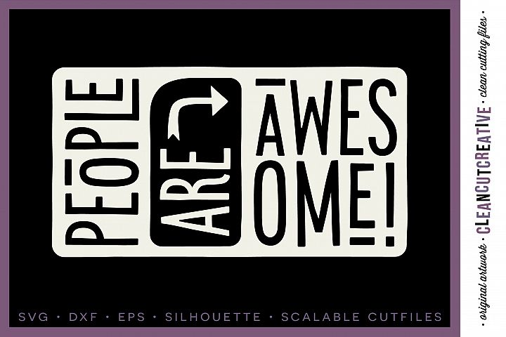 PEOPLE ARE AWESOME! - happy quote - SVG DXF EPSPNG - Cricut & Silhouette - clean cutting files