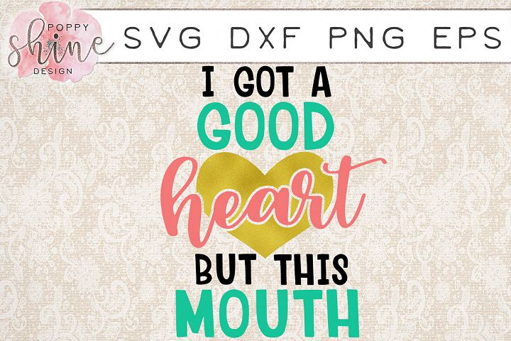 I Got A Good Heart But This Mouth SVG PNG EPS DXF Cutting Files