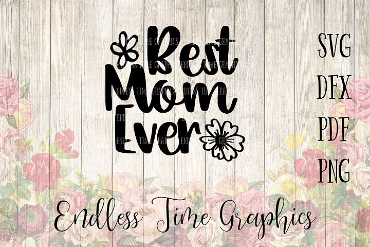Mothers Day SVG Cut File. Best Mom Ever DXF. Mothers Day Flowers. Mug Decal, T-shirt Decal, Water Tumbler Decal, Vinyl Digital Decal