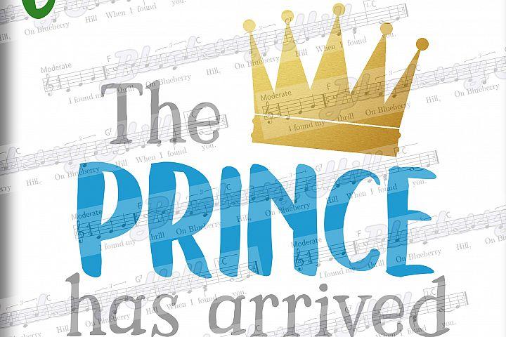 The Prince Has Arrived SVG - Prince Crown SVG file - Baby boy svg - Cut File - Silhouette Cut Files - DIY- Svg - Dxf- Eps - Png -Jpg - Pdf