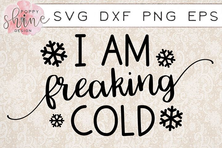 I Am Freaking Cold SVG PNG EPS DXF Cutting Files