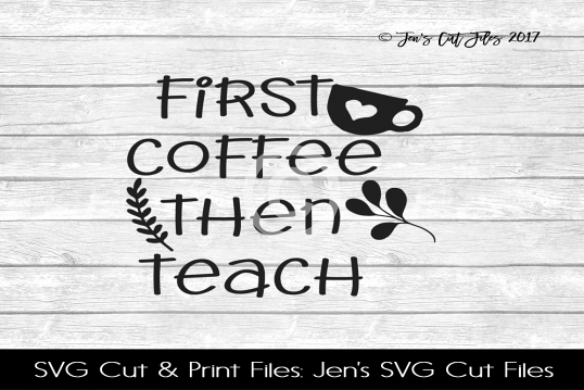 First Coffee Then Teach SVG Cut File