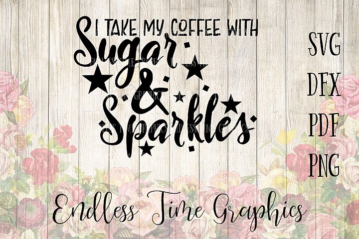 I Take My Coffee With - SVG Cut File. Coffee DXF Cut File. Decal for Coffee Cup. Coffee Digital Decal. Sugar and Sparkles SVG. Coffee Svg