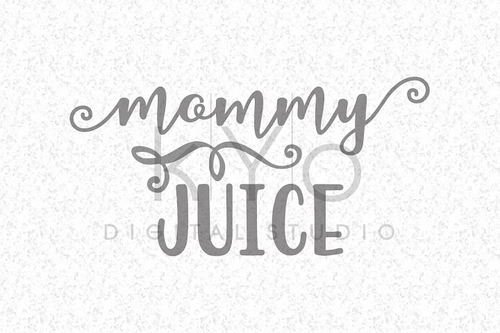 Mommy Juice svg files Mom svg Mommy svg Mother svg Mothers day svg  Drinking svg Fun svg Adult svg