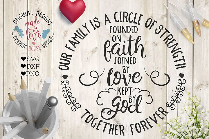 Our Family is a Circle of Strength Founded on Faith, Joined by Love, Kept by God Cut File  (SVG, DXF, PNG)