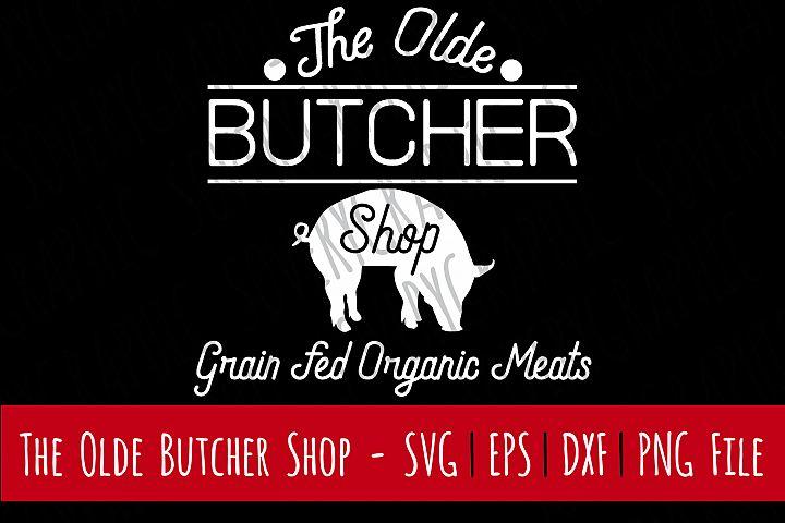 The Olde Butcher Shop   Cutting File   Printable   SVG   DXF   EPS   PNG   Organic   Meat Market   Vintage   Farmhouse   Pig   Stencil   Hog