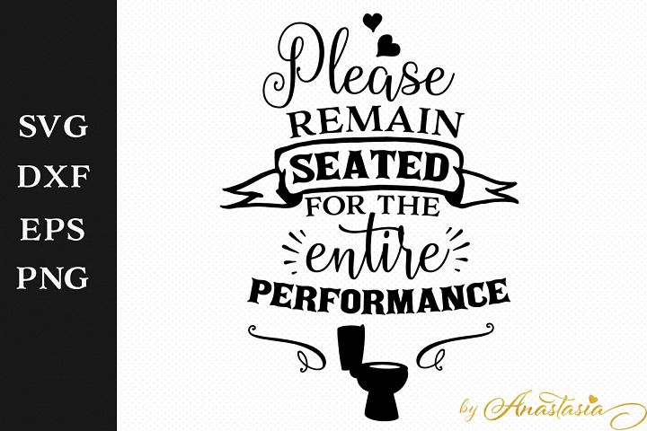 Please remain seated for the entire performance SVG Cutting File