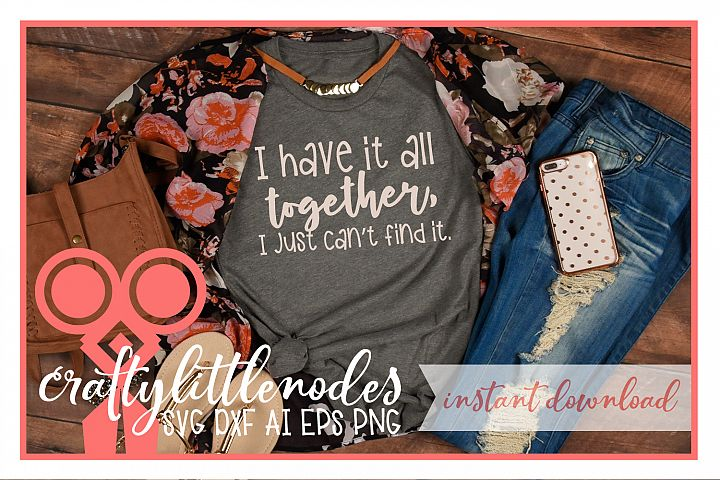 I have it all together, I just cant find it. Funny Shirt SVG