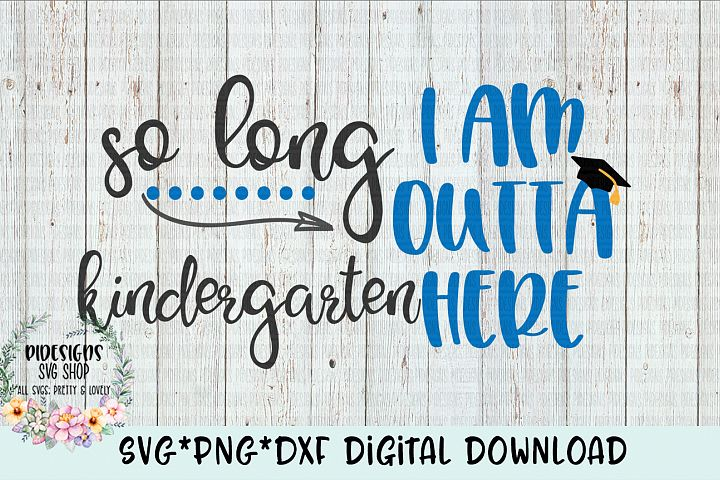 So Long Kindergarten I Am Outta Here SVG*PNG*DXF Digital Download