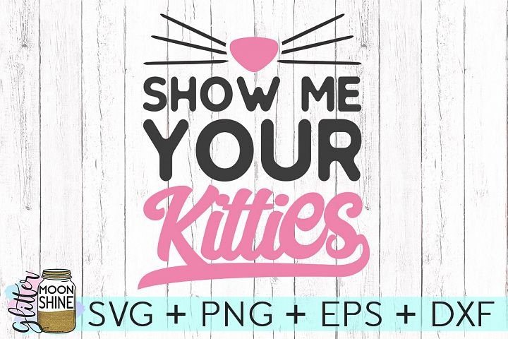 Show Me Your Kitties SVG DXF PNG EPS Cutting Files