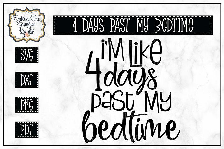 Im Like 4 Days Past My Bedtime SVG
