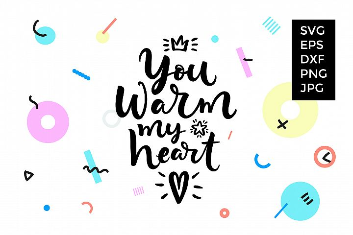 You warm my heart SVG cut file
