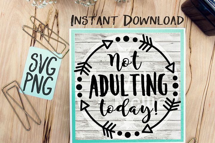 Not Adulting Today SVG PNG for Cutting Machines Cricut Cameo Brother Cut Print Files Instant Download Image Sign Scrapbooking