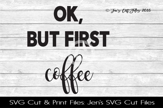 Ok But First Coffee SVG Cut File