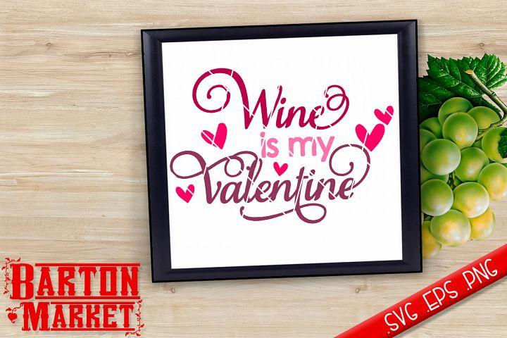 Wine Is My Valentine SVG / EPS / PNG