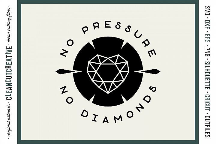 NO PRESSURE NO DIAMONDS - Inspirational Quote SVG DXF EPS PNG clean cutting design for Cricut & Silhouette