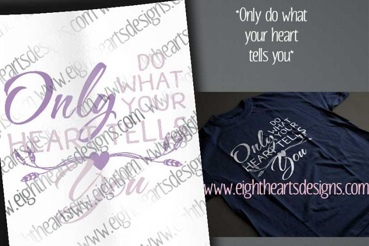 Only Do what your Heart Tells you -  Includes SVG, DXF, EPS and PNG