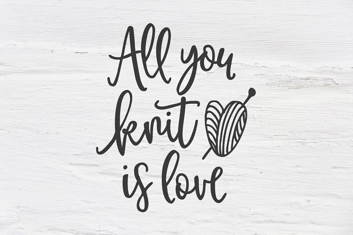 All you knit is love SVG, EPS, PNG, DXF
