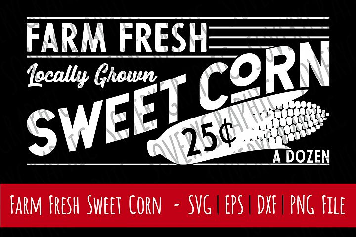 Farm Fresh Sweet Corn | Cutting File | Printable | svg | eps | dxf | png | Vintage Farmhouse Sign | Kitchen | Locally Grown | Home Decor | Stencil