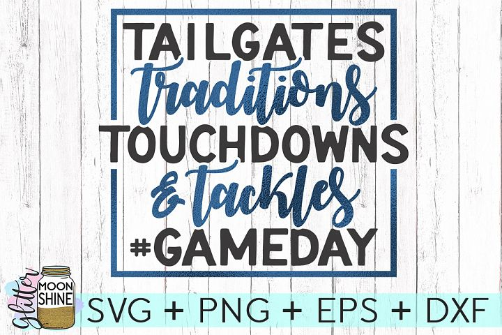 Tailgates Traditions Touchdown SVG DXG PNG EPS Files