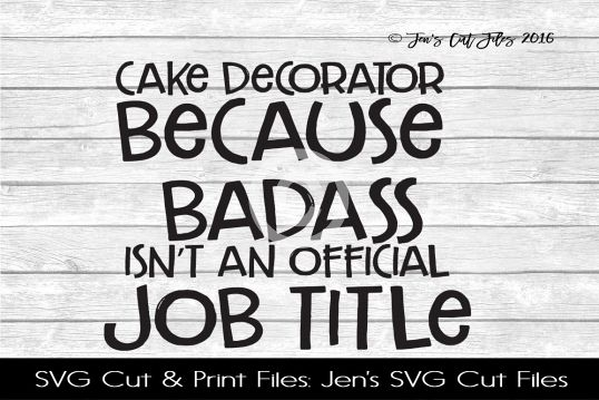 Cake Decorator Because Badass SVG Cut File