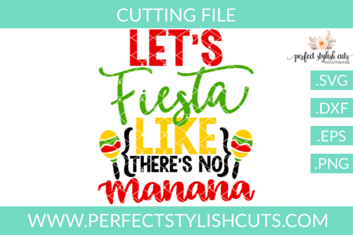 Fiesta Like Theres No Manana - SVG, EPS, DXF, PNG Files For Cutting Machines, Spring SVG, Flower SVG