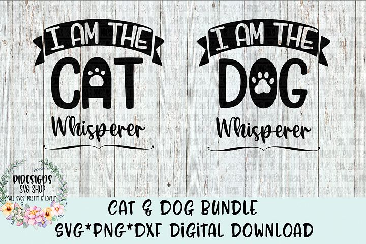 I Am The Cat Dog Whisperer Bundle SVG*PNG*DXF Digital Download