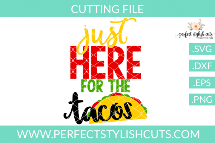 Just Here For The Tacos - SVG, EPS, DXF, PNG Files For Cutting Machines, Spring SVG, Flower SVG