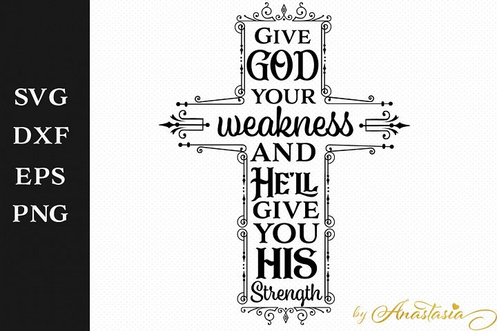 Give God your weakness and Hell give you His Strength SVG Cut File
