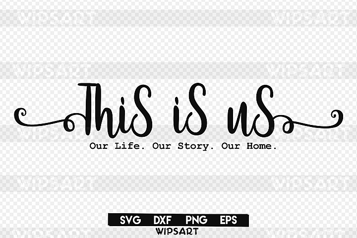 SALE! This is us svg, Our Life. Our Story. Our Home. svg, home svg, family svg, this is us silhouette svg, this is us eps, svg, png, dxf