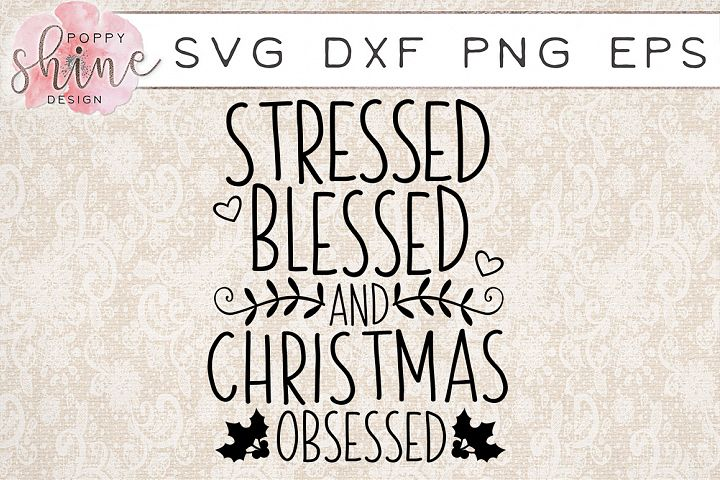 Stressed Blessed And Christmas Obsessed SVG PNG EPS DXF Cutting Files